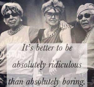 Granny fierce better ridiculous than boring